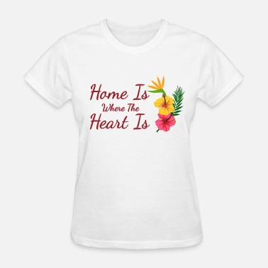 Home Is Where The Heart Is Home is where the heart is - Women's T-Shirt