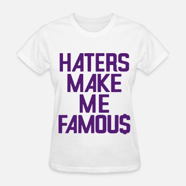 About Haters HATERS MAKE ME FAMOU$ - Women's T-Shirt