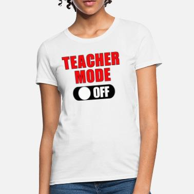 Teacher Mode Teacher Mode Off - Women's T-Shirt