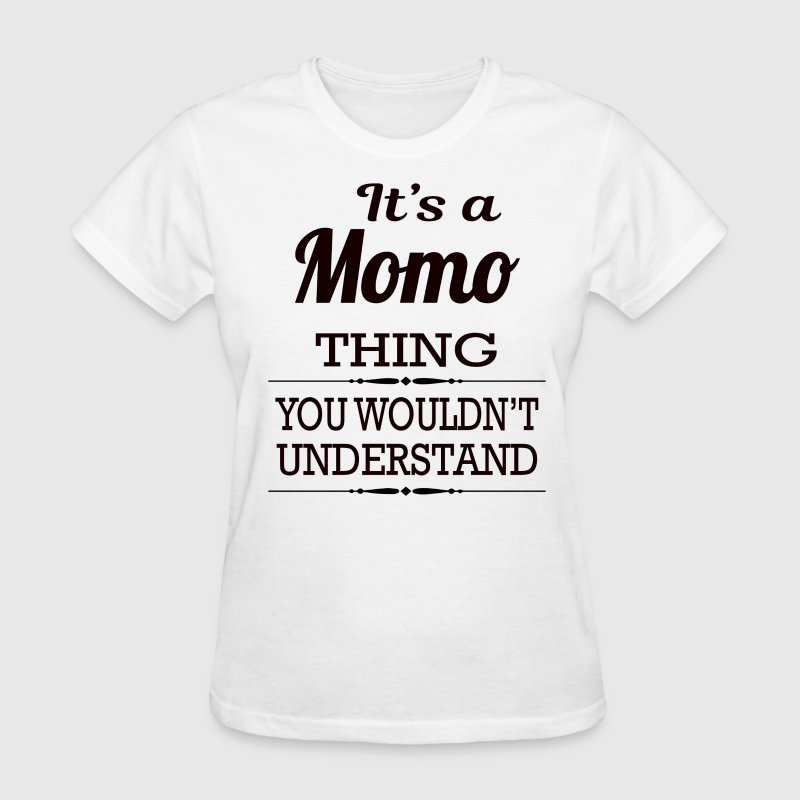 It's a Momo thing you wouldn't understand - Women's T-Shirt