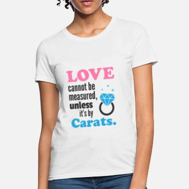 9cac4581d Funny Love Quotes Funny Love Quote Diamond - Women's T-Shirt