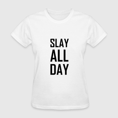 Slay All Day - Women's T-Shirt