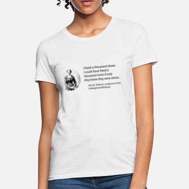 Freed Tubman Quote - I freed a thousand slaves - Women's T-Shirt