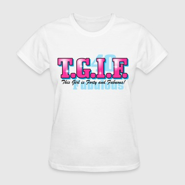 TGIF 40th Birthday - Women's T-Shirt