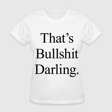Bullshit Insults That's Bullshit Darling - Women's T-Shirt