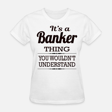Best Banker It's A Banker Thing You Wouldn't Understand - Women's T-Shirt