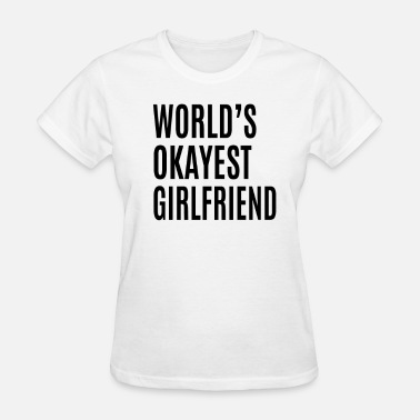 Canadian Girlfriend Okayest Girlfriend - Women's T-Shirt