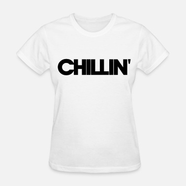 chillin - Women's T-Shirt