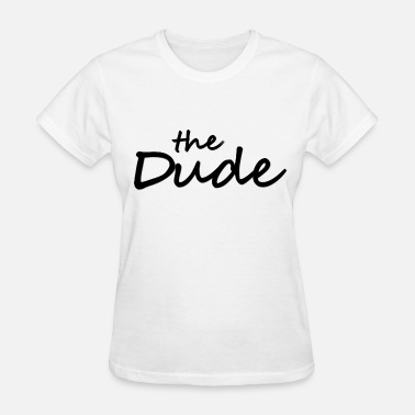 The Dude The Dude - Women's T-Shirt