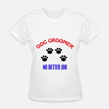 Dog Groomer Dog Groomer Job (2) - Women's T-Shirt