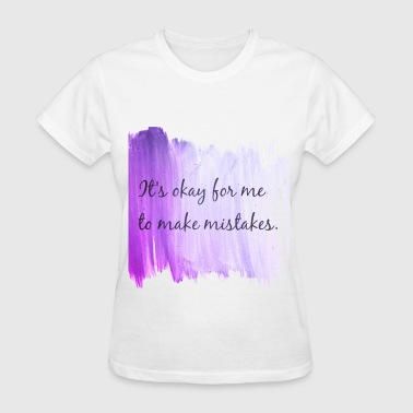 okay to mistakes funny humor slogan - Women's T-Shirt