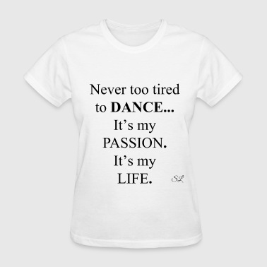 Dance Is Life DANCE is My Passion T-shirt by Stephanie Lahart - Women's T-Shirt