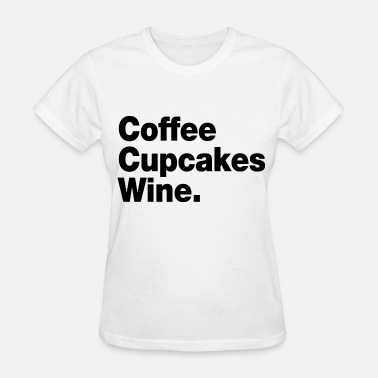 Coffee Cupcakes Wine Coffee Cupcakes Wine - Women's T-Shirt