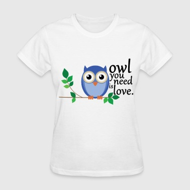 Owl You Need owl you need is love - Women's T-Shirt