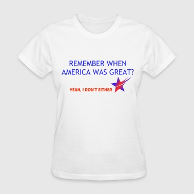 Already AMERICA WAS GREAT? - Women's T-Shirt