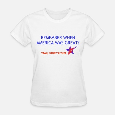 America Is Already Great AMERICA WAS GREAT? - Women's T-Shirt