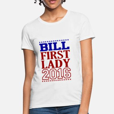 786bf65a8 BILL CLINTON FIRST LADY 2016.png - Women's T-Shirt