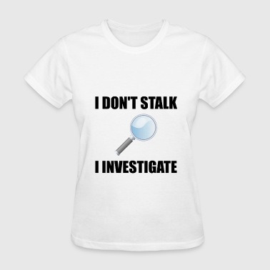 Stalker Do Not Stalk Investigate - Women's T-Shirt