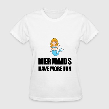 Mermaids Have More Fun - Women's T-Shirt