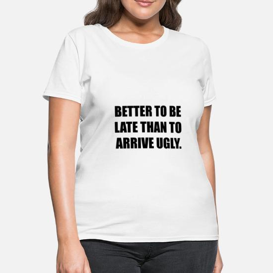 c3dffecc9 Better Late Than Arrive U Women's T-Shirt | Spreadshirt
