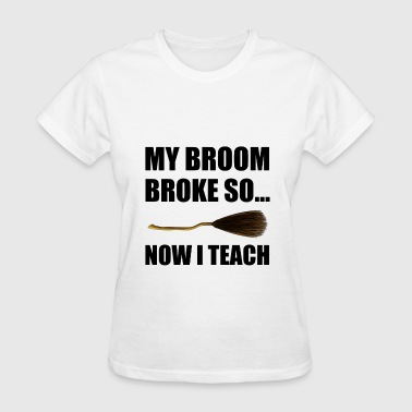 My Broom Broke So Now - Women's T-Shirt