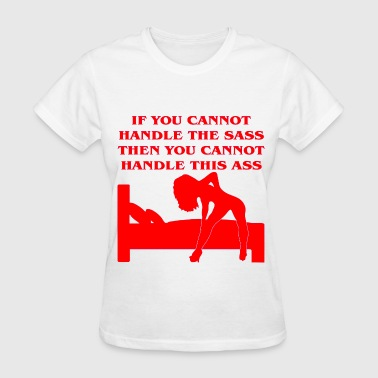 Fuck Relationship If You Cannot Handle The Sass Then You Cannot Hand - Women's T-Shirt