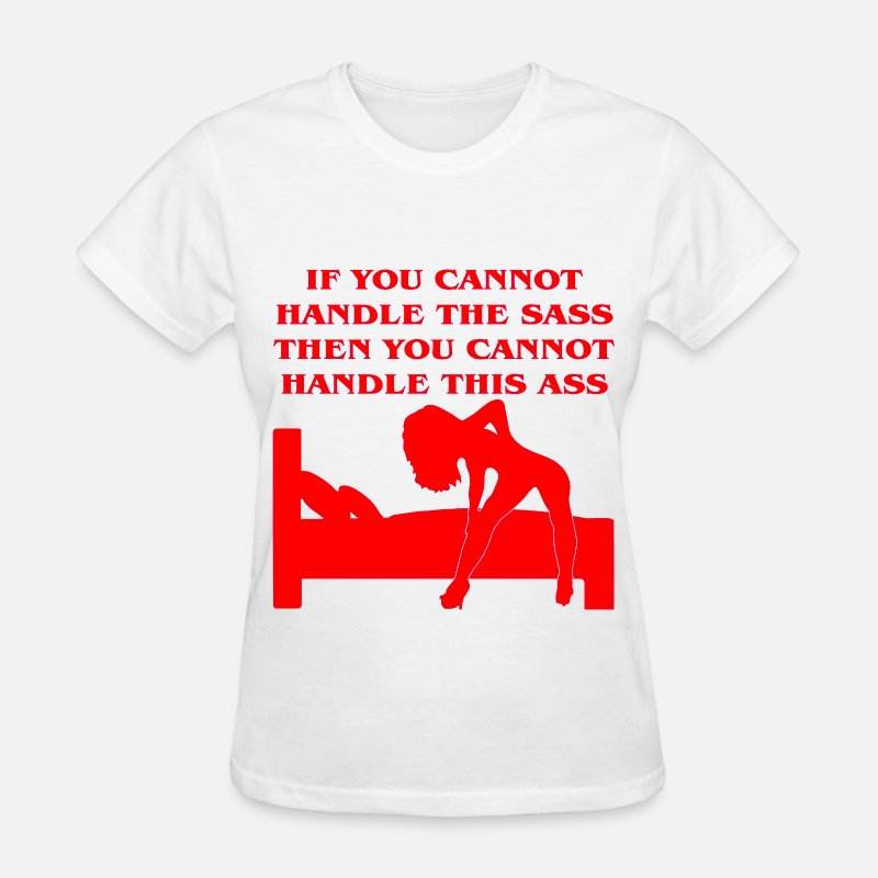 Relationship T-Shirts - If You Cannot Handle The Sass Then You Cannot Hand - Women's T-Shirt white