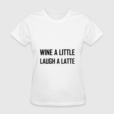 Lats Wine A Little Laugh A Lat - Women's T-Shirt