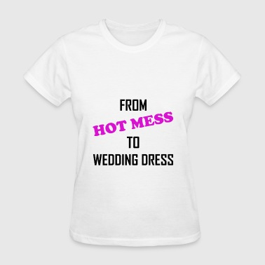 Mess From Hot Mess To Wedding - Women's T-Shirt