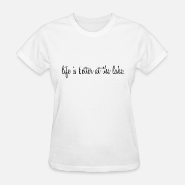 Lake Life is Better at the Lake - Women's T-Shirt