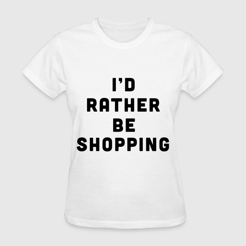 I'd rather be shopping - Women's T-Shirt