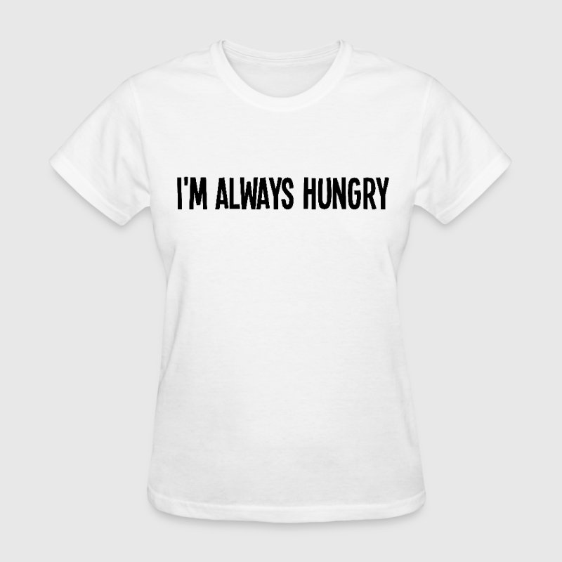 I'm always hungry - Women's T-Shirt