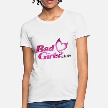 Bad Girls Club Bad girls club (BGC) - Women's T-Shirt