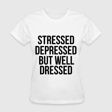 Stressed Depressed But Well Dressed - Women's T-Shirt