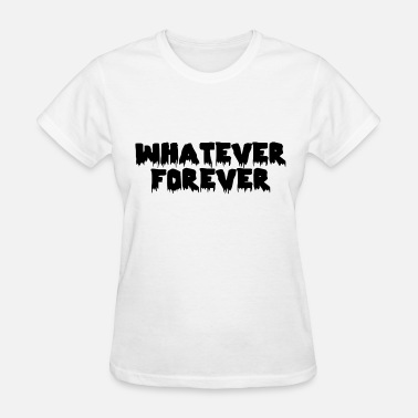 Whatever Forever Whatever forever - Women's T-Shirt