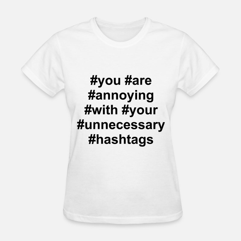 Funny T-Shirts - You are annoying with your unnecessary hashtags - Women's T-Shirt white