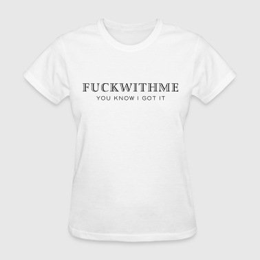 Fuck with me you know I got it - Women's T-Shirt