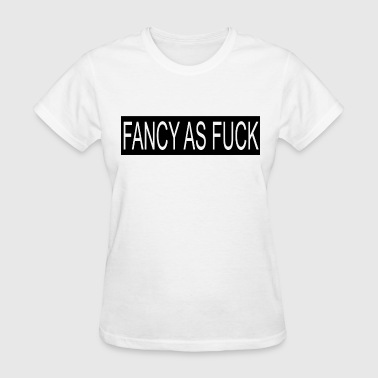 Fancy Fancy as fuck - Women's T-Shirt