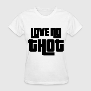 Love No Thot - Women's T-Shirt