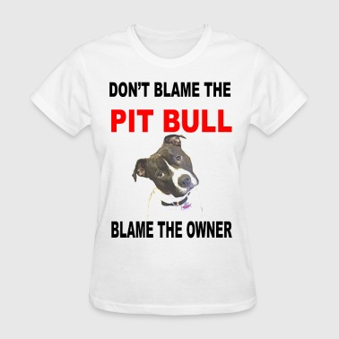 DON'T BLAME THE PIT BULL  - Women's T-Shirt