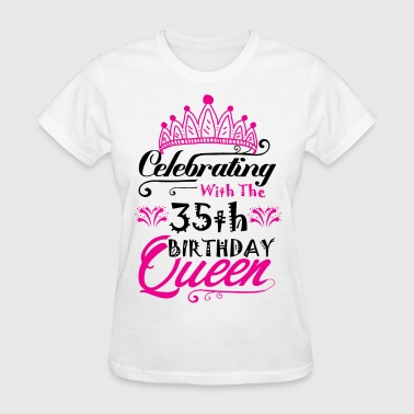 Celebrating With the 35th Birthday Queen - Women's T-Shirt