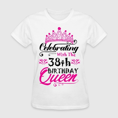 Celebrating With the 38th Birthday Queen - Women's T-Shirt