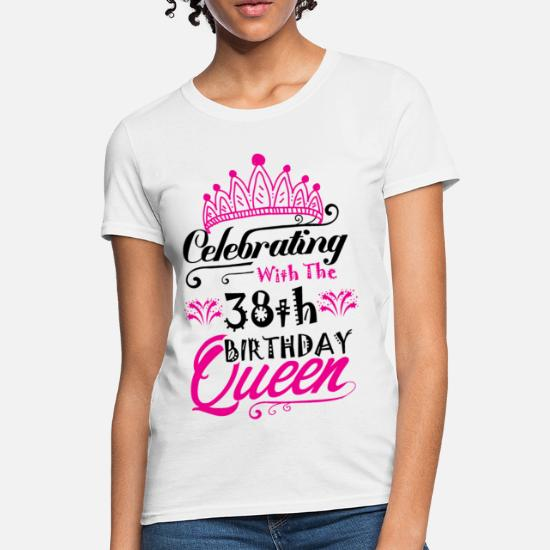 e66519cf8 Celebrating With the 38th Birthday Queen Women's T-Shirt | Spreadshirt