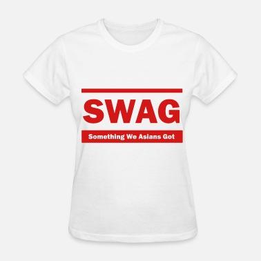 Swag Is Something We Asians Got Swag (Something We Asians Got) - Women's T-Shirt