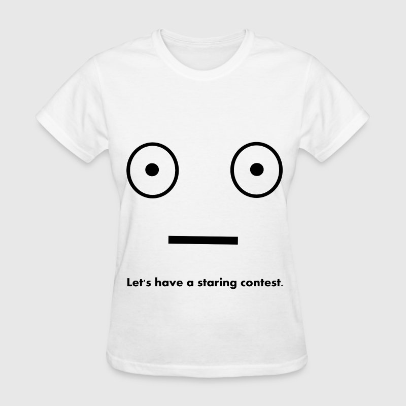 Let's Have A Staring Contest - Women's T-Shirt
