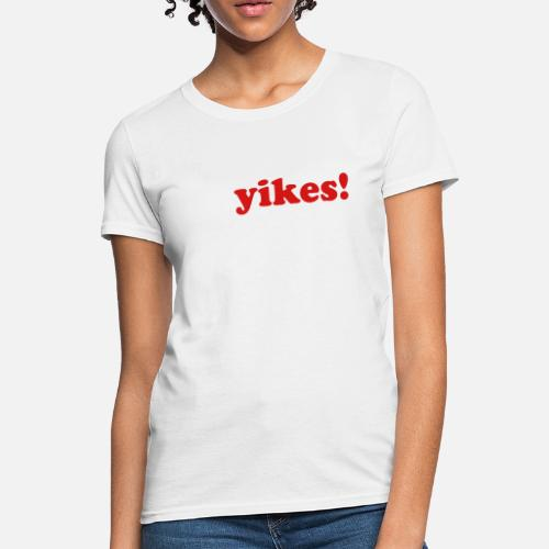 ad567a52f87 ... Yikes - Women s T-Shirt white. Do you want to edit the design