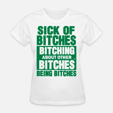 Bitch Bees Sick of Bitches Bitching About Other Bitches - Women's T-Shirt