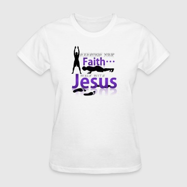 Walk With Jesus EXERCISE FAITH no back - Women's T-Shirt