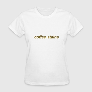 COFFEE STAINS  - Women's T-Shirt