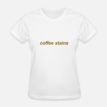 Coffee Stains COFFEE STAINS  - Women's T-Shirt